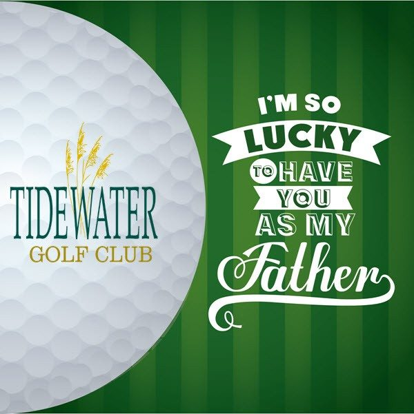 Happy Fathers day from Tidewater Golf Course